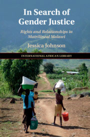 In Search of Gender Justice: Rights and Relationships in Matrilineal Malawi